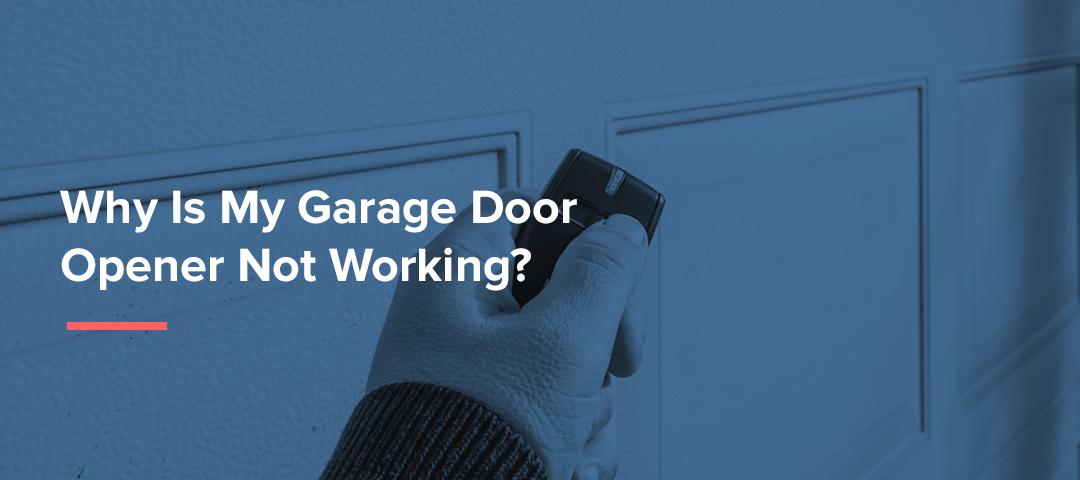Why Is My Garage Door Opener Not Working?